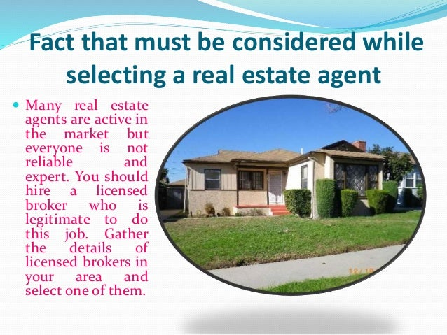 Fact that must be considered while selecting a real estate agent  Many real estate agents are active in the market but ev...