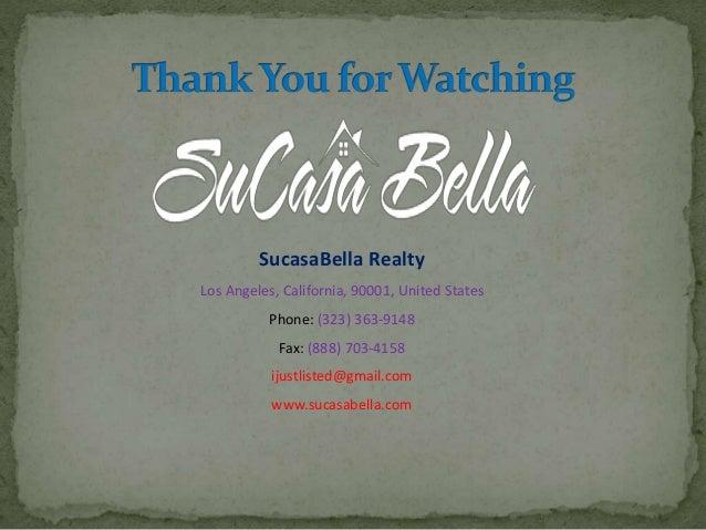 SucasaBella Realty Los Angeles, California, 90001, United States Phone: (323) 363-9148 Fax: (888) 703-4158 ijustlisted@gma...