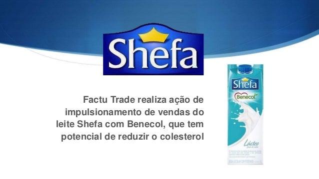 Factu Trade realiza ação de impulsionamento de vendas do leite Shefa com Benecol, que tem potencial de reduzir o colesterol