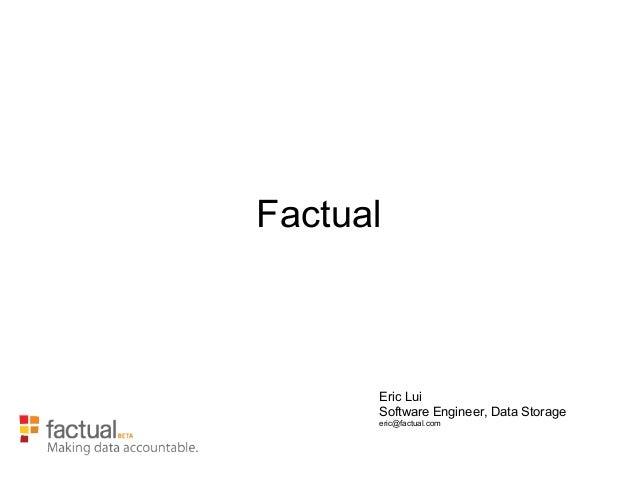 Factual  EricLui SoftwareEngineer,DataStorage eric@factual.com