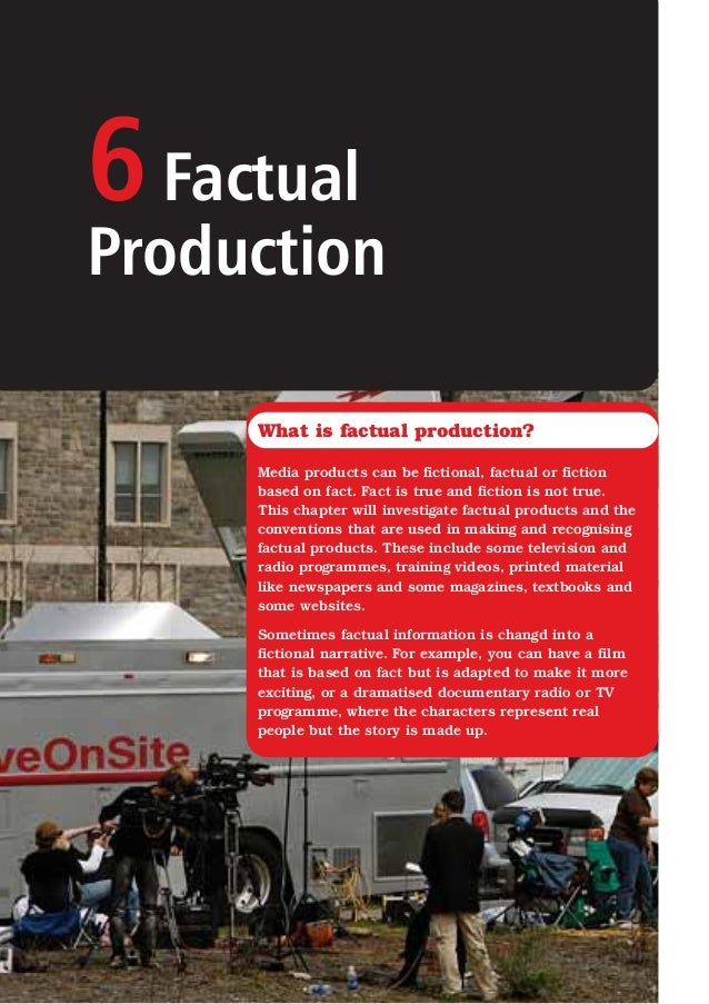 6FactualProductionWhat is factual production?Media products can be fictional, factual or fictionbased on fact. Fact is tru...