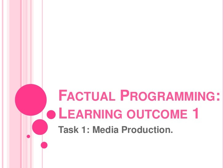 FACTUAL PROGRAMMING:LEARNING OUTCOME 1Task 1: Media Production.