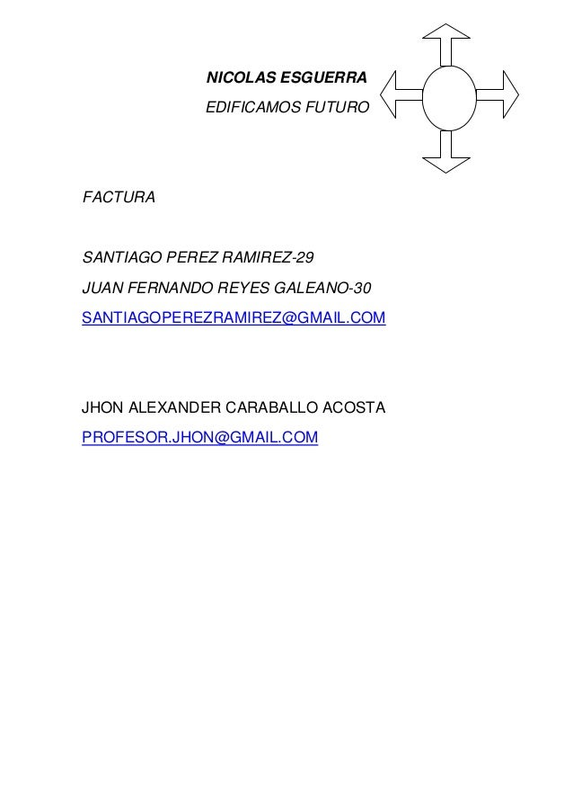 NICOLAS ESGUERRA             EDIFICAMOS FUTUROFACTURASANTIAGO PEREZ RAMIREZ-29JUAN FERNANDO REYES GALEANO-30SANTIAGOPEREZR...