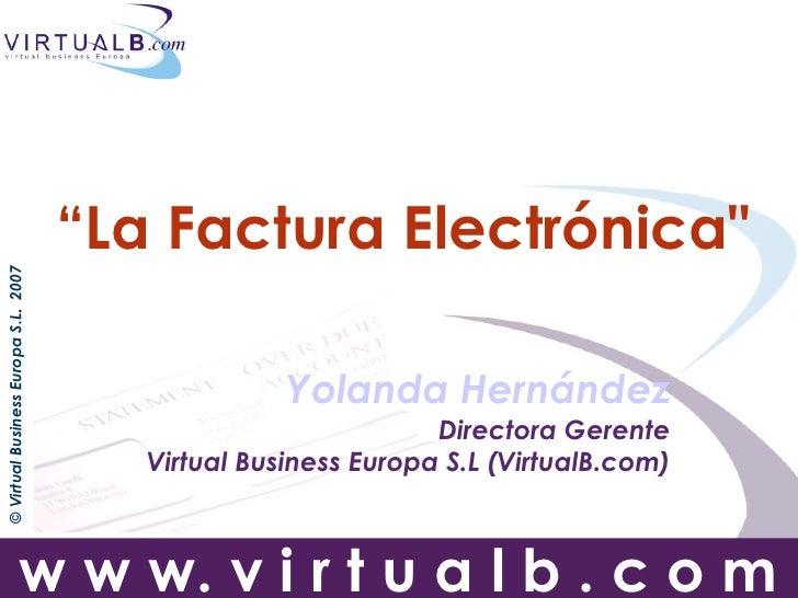 """""""La Factura Electrónicaquot; © Virtual Business Europa S.L. 2007                                                         Y..."""