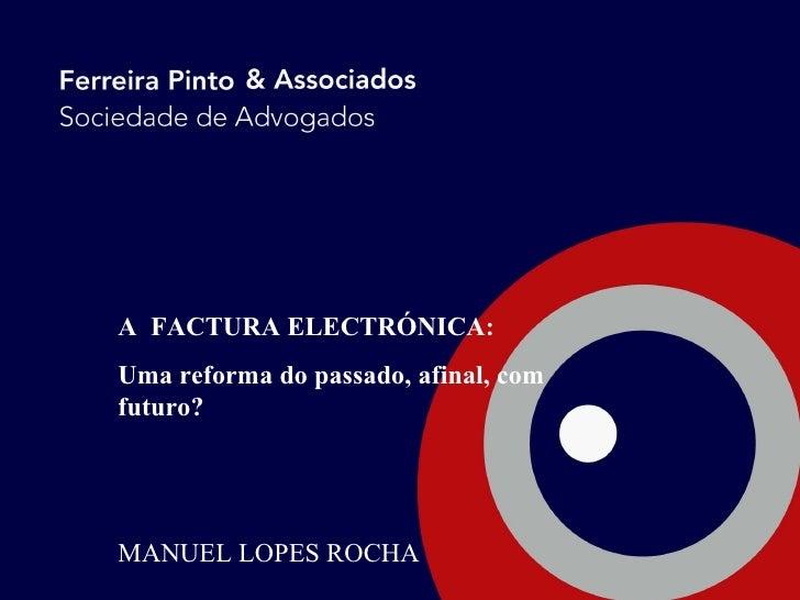 A  FACTURA ELECTRÓNICA:  Uma reforma do passado, afinal, com futuro? MANUEL LOPES ROCHA