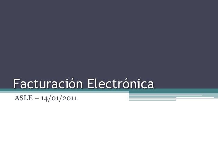Facturación ElectrónicaASLE – 14/01/2011