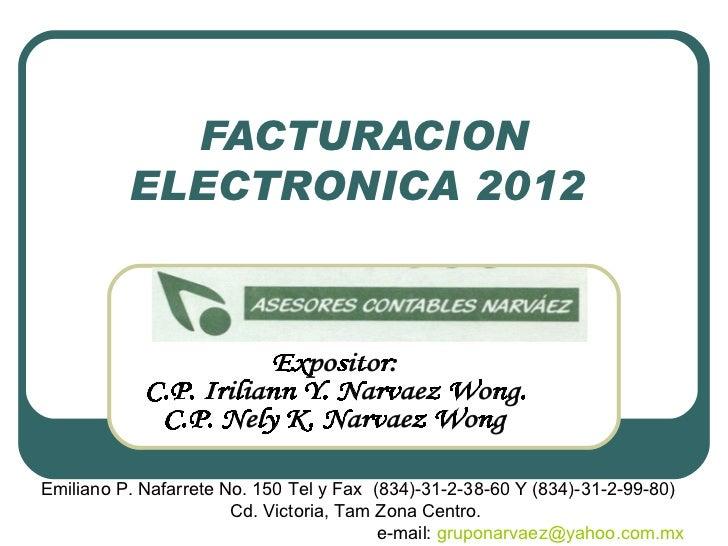 FACTURACION ELECTRONICA 2012  Emiliano P. Nafarrete No. 150 Tel y Fax  (834)-31-2-38-60 Y (834)-31-2-99-80) Cd. Victoria, ...
