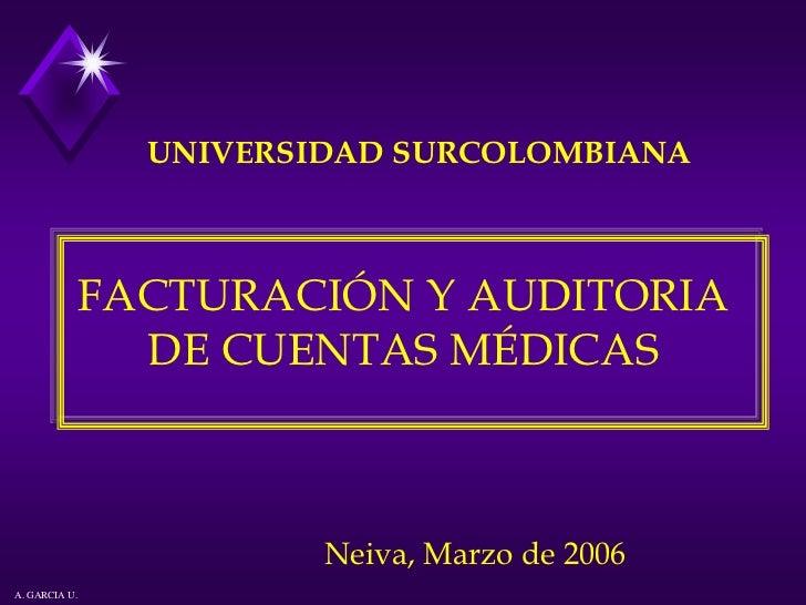 UNIVERSIDAD SURCOLOMBIANA               FACTURACIÓN Y AUDITORIA              DE CUENTAS MÉDICAS                           ...