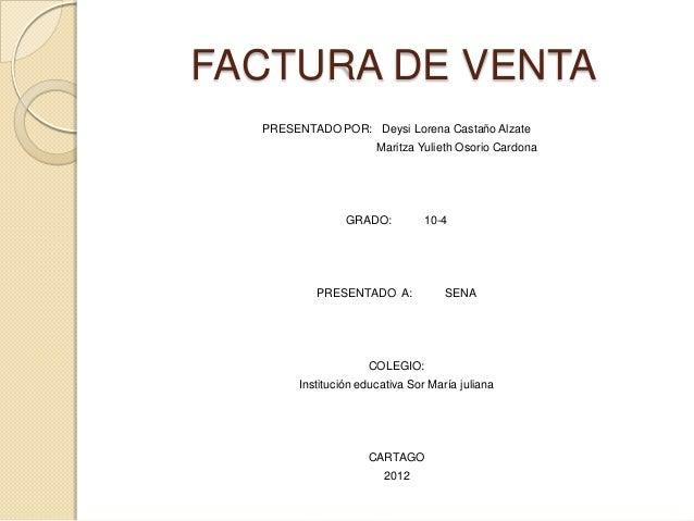 FACTURA DE VENTA  PRESENTADO POR: Deysi Lorena Castaño Alzate                      Maritza Yulieth Osorio Cardona         ...