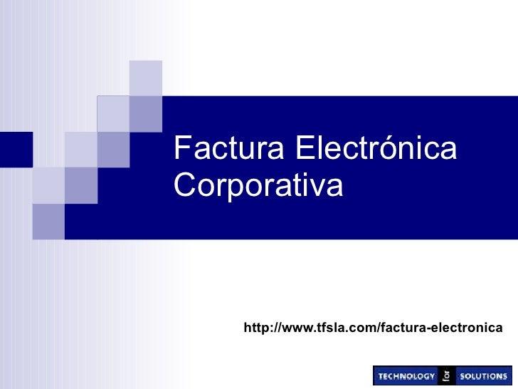 Factura Electrónica Corporativa http://www.tfsla.com/factura-electronica