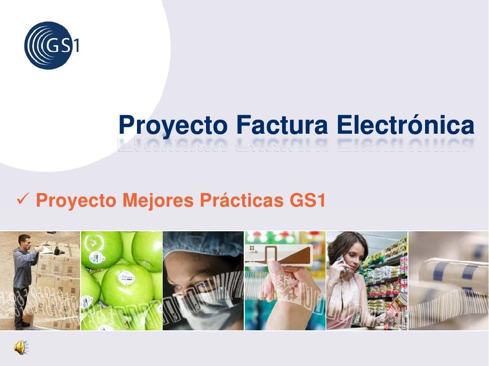 Proyecto Factura Electrónica  Proyecto Mejores Prácticas GS1    y       j