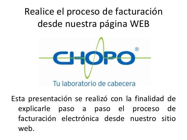 Realice el proceso de facturación desde nuestra página WEB Esta presentación se realizó con la finalidad de explicarle pas...