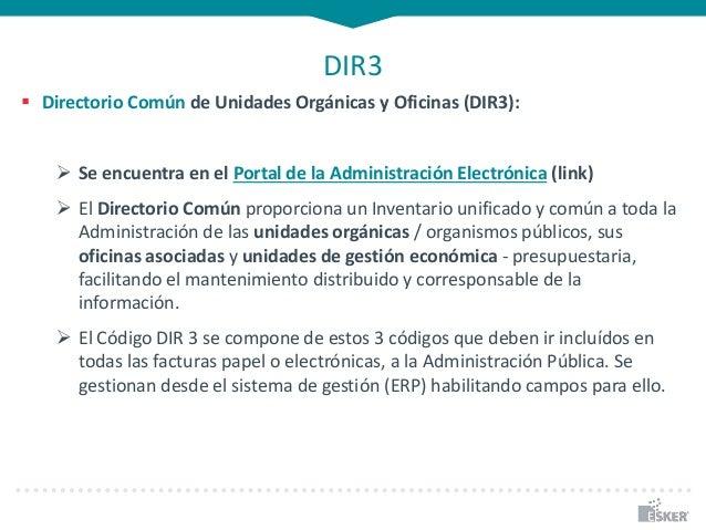 DIR3  Directorio Común de Unidades Orgánicas y Oficinas (DIR3):  Se encuentra en el Portal de la Administración Electrón...