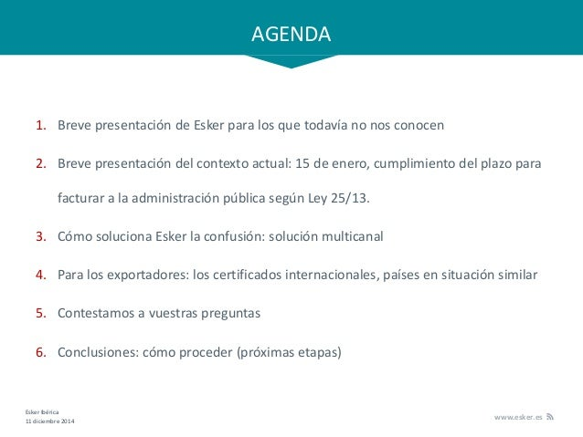 Esker Ibérica 11 diciembre 2014 www.esker.es AGENDA 1. Breve presentación de Esker para los que todavía no nos conocen 2. ...