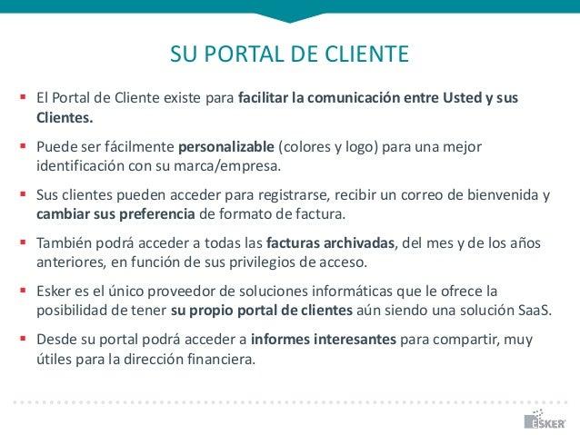 SU PORTAL DE CLIENTE  El Portal de Cliente existe para facilitar la comunicación entre Usted y sus Clientes.  Puede ser ...