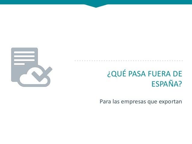 ¿QUÉ PASA FUERA DE ESPAÑA? Para las empresas que exportan