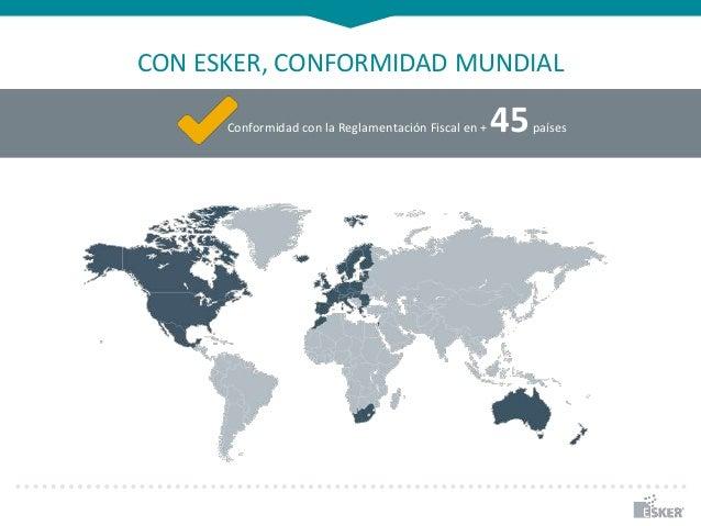 CON ESKER, CONFORMIDAD MUNDIAL Accounts Receivable on Demand Conformidad con la Reglamentación Fiscal en + 45países