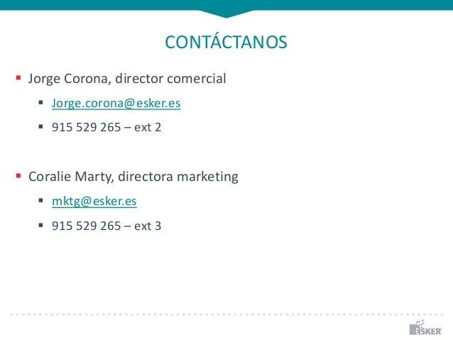 CONTÁCTANOS  Jorge Corona, director comercial  Jorge.corona@esker.es  915 529 265 – ext 2  Coralie Marty, directora ma...