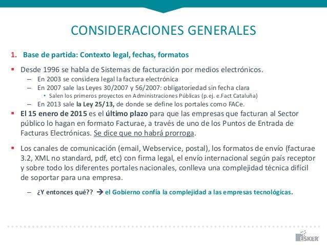 CONSIDERACIONES GENERALES 1. Base de partida: Contexto legal, fechas, formatos  Desde 1996 se habla de Sistemas de factur...