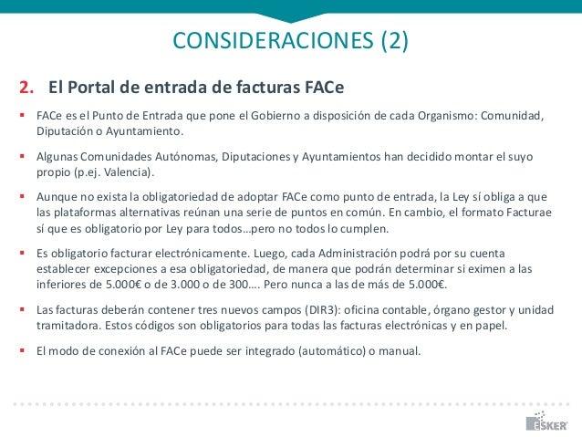 CONSIDERACIONES (2) 2. El Portal de entrada de facturas FACe  FACe es el Punto de Entrada que pone el Gobierno a disposic...