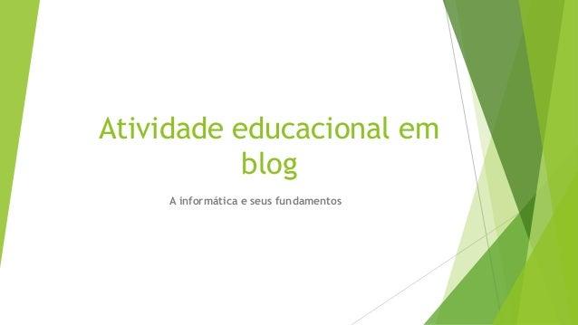 Atividade educacional em blog A informática e seus fundamentos