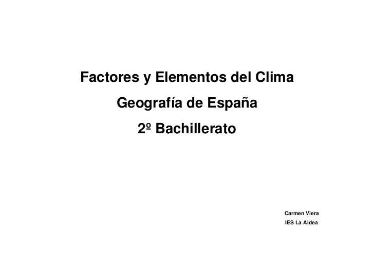 Factores y Elementos del Clima     Geografía de España        2º Bachillerato                            Carmen Viera     ...