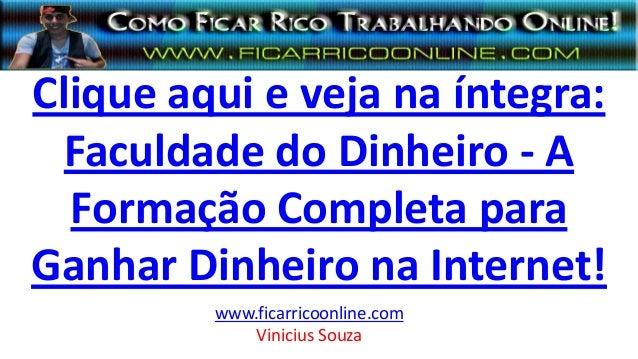 Clique aqui e veja na íntegra: Faculdade do Dinheiro - A Formação Completa para Ganhar Dinheiro na Internet! www.ficarrico...