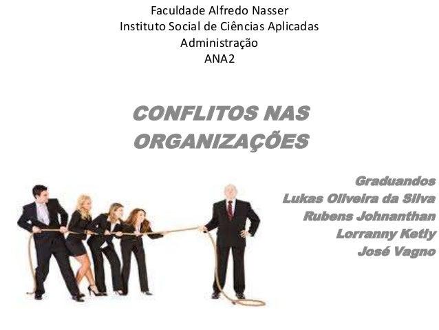 Faculdade Alfredo Nasser Instituto Social de Ciências Aplicadas Administração ANA2  CONFLITOS NAS ORGANIZAÇÕES Graduandos ...