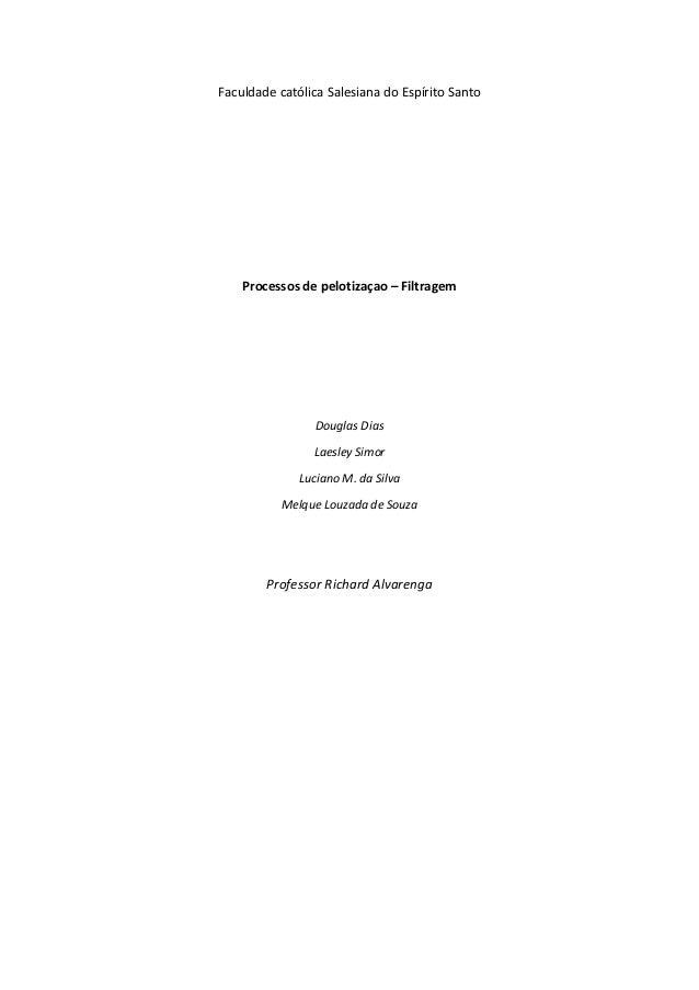 Faculdade católica Salesiana do Espírito Santo  Processos de pelotizaçao – Filtragem  Douglas Dias Laesley Simor Luciano M...