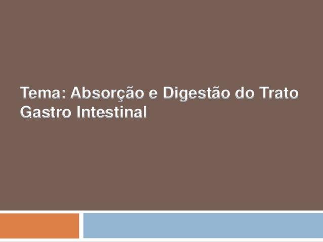 Tema: Absorção e Digestão do Trato Gastro Intestinal