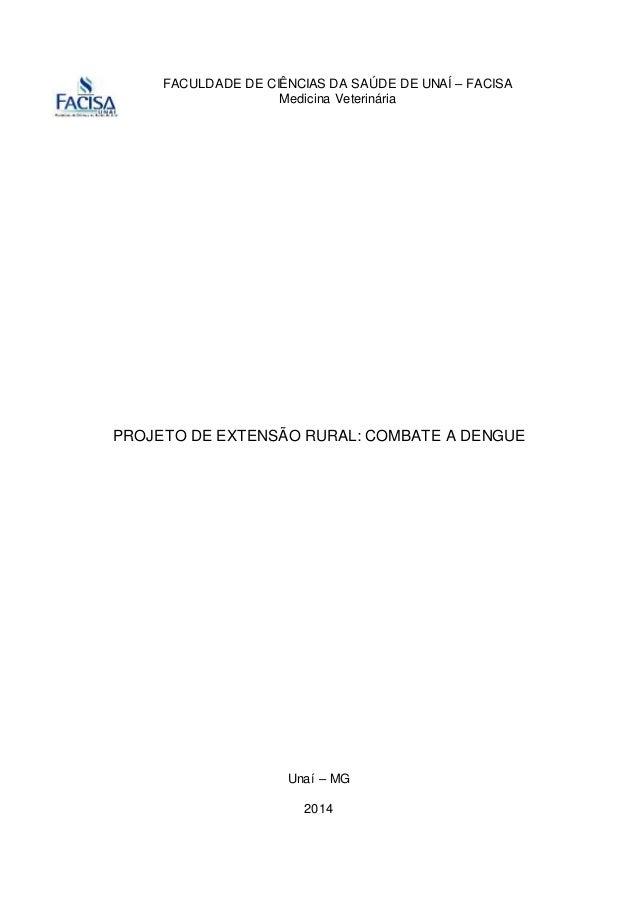 FACULDADE DE CIÊNCIAS DA SAÚDE DE UNAÍ – FACISA Medicina Veterinária PROJETO DE EXTENSÃO RURAL: COMBATE A DENGUE Unaí – MG...