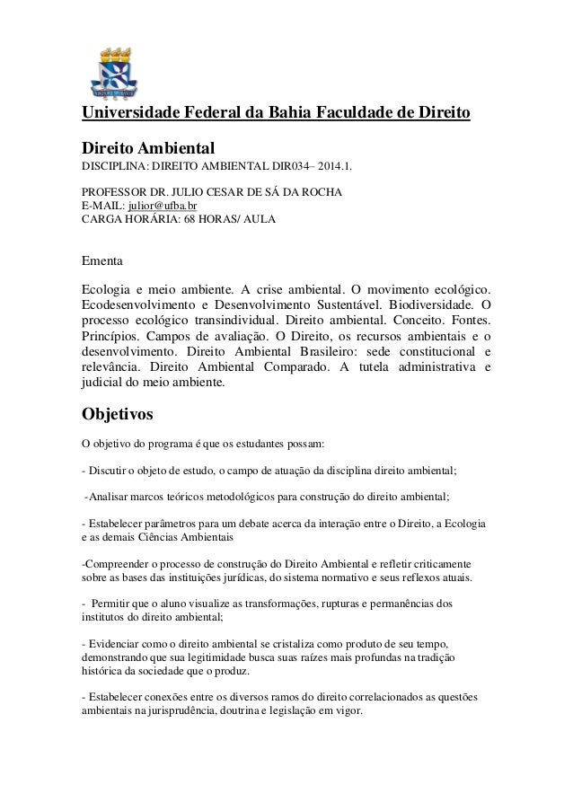 Universidade Federal da Bahia Faculdade de Direito Direito Ambiental DISCIPLINA: DIREITO AMBIENTAL DIR034– 2014.1. PROFESS...