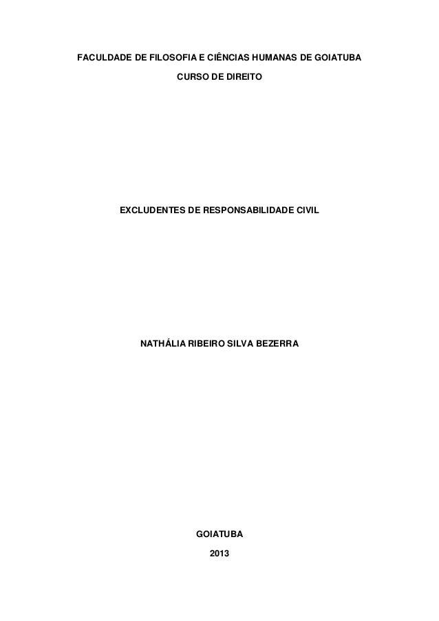 FACULDADE DE FILOSOFIA E CIÊNCIAS HUMANAS DE GOIATUBA CURSO DE DIREITO EXCLUDENTES DE RESPONSABILIDADE CIVIL NATHÁLIA RIBE...