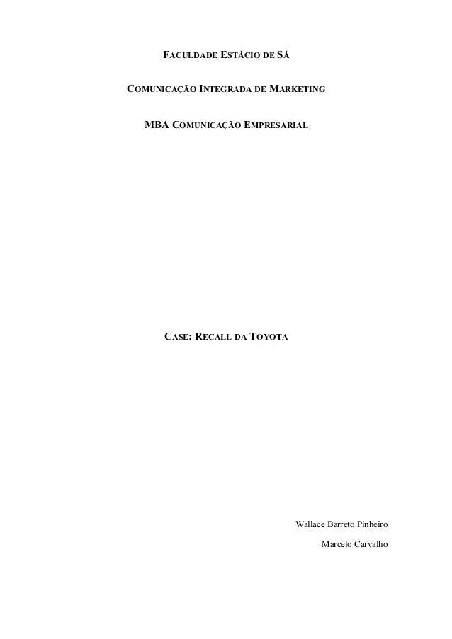 FACULDADE ESTÁCIO DE SÁ COMUNICAÇÃO INTEGRADA DE MARKETING MBA COMUNICAÇÃO EMPRESARIAL CASE: RECALL DA TOYOTA Wallace Barr...