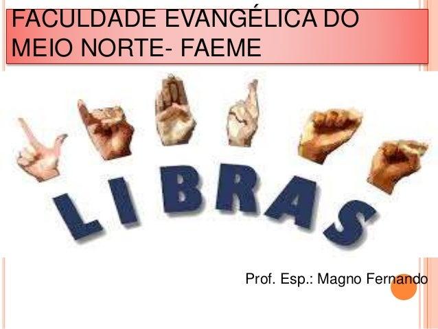 FACULDADE EVANGÉLICA DO MEIO NORTE- FAEME Prof. Esp.: Magno Fernando