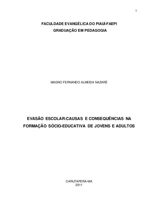 1 FACULDADE EVANGÉLICA DO PIAUÍ-FAEPI GRADUAÇÃO EM PEDAGOGIA MAGNO FERNANDO ALMEIDA NAZARÉ EVASÃO ESCOLAR:CAUSAS E CONSEQU...