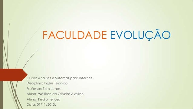 FACULDADE EVOLUÇÃO  Curso: Análises e Sistemas para Internet. Disciplina: Inglês Técnico. Professor: Tom Jones. Aluno: Wal...