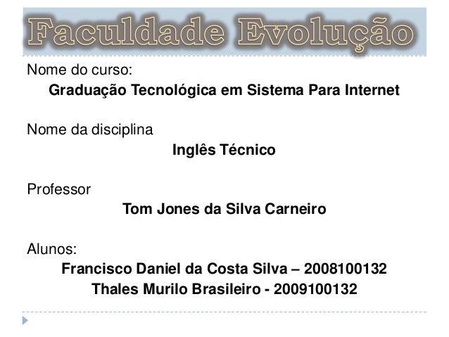 Nome do curso: Graduação Tecnológica em Sistema Para Internet Nome da disciplina Inglês Técnico  Professor Tom Jones da Si...