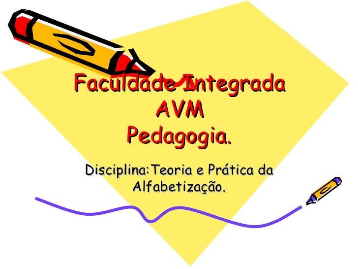 Faculdade Integrada AVM Pedagogia. Disciplina:Teoria e Prática da Alfabetização.