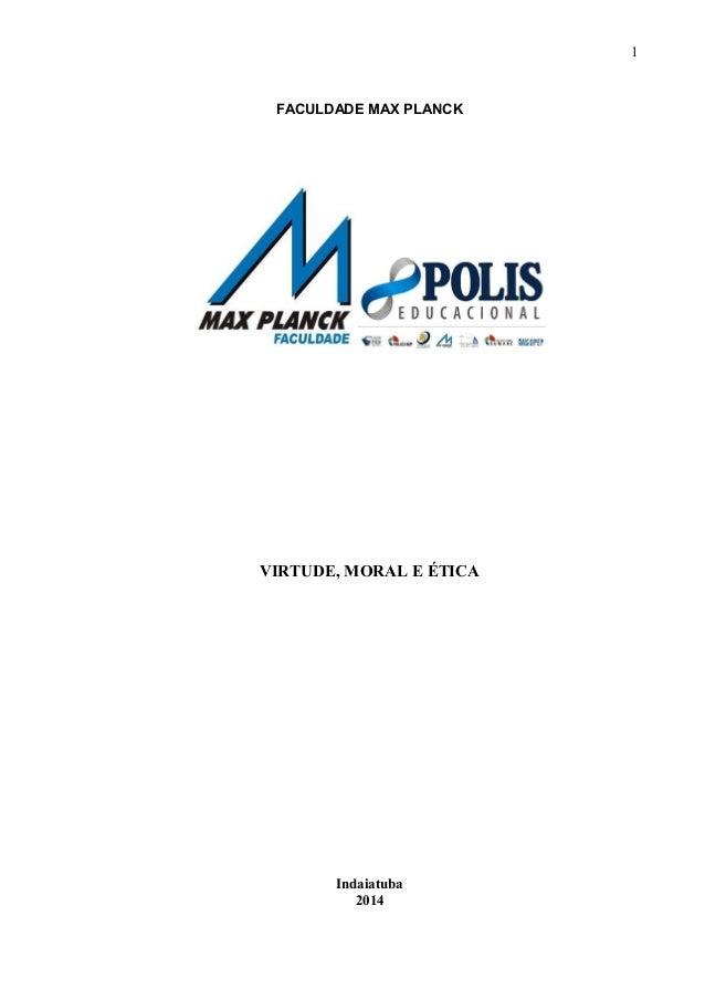 1 FACULDADE MAX PLANCK VIRTUDE, MORAL E ÉTICA Indaiatuba 2014