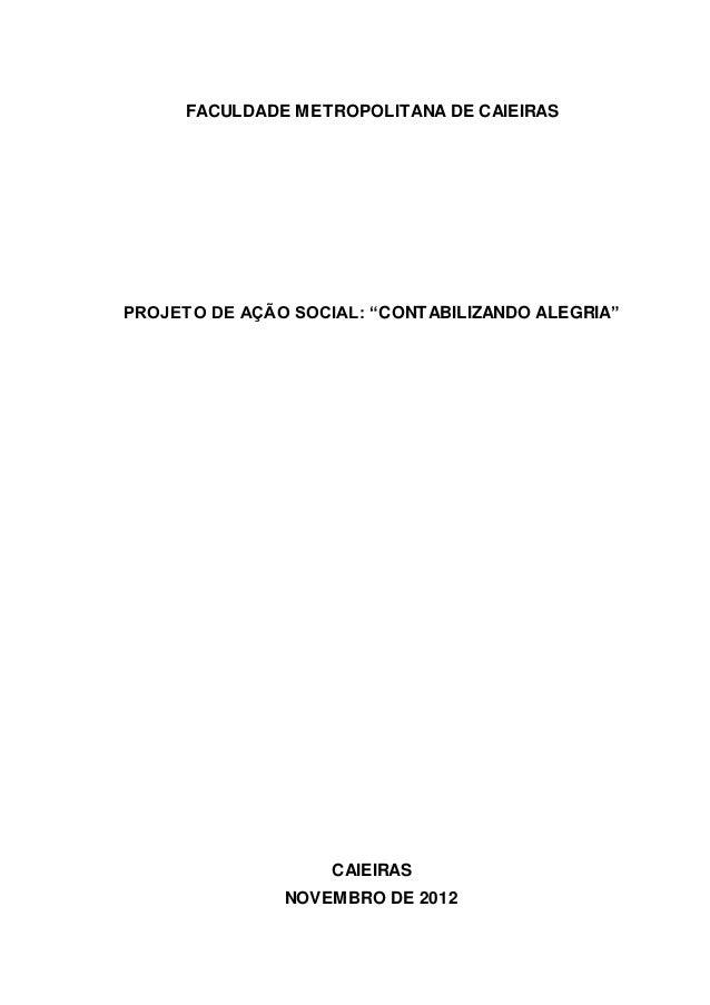 """FACULDADE METROPOLITANA DE CAIEIRAS PROJETO DE AÇÃO SOCIAL: """"CONTABILIZANDO ALEGRIA"""" CAIEIRAS NOVEMBRO DE 2012"""