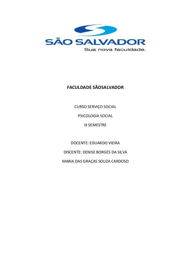 FACULDADE SÃOSALVADOR     CURSO SERVIÇO SOCIAL       PSICOLOGIA SOCIAL          III SEMESTRE   DOCENTE: EDUARDO VIEIRADISC...
