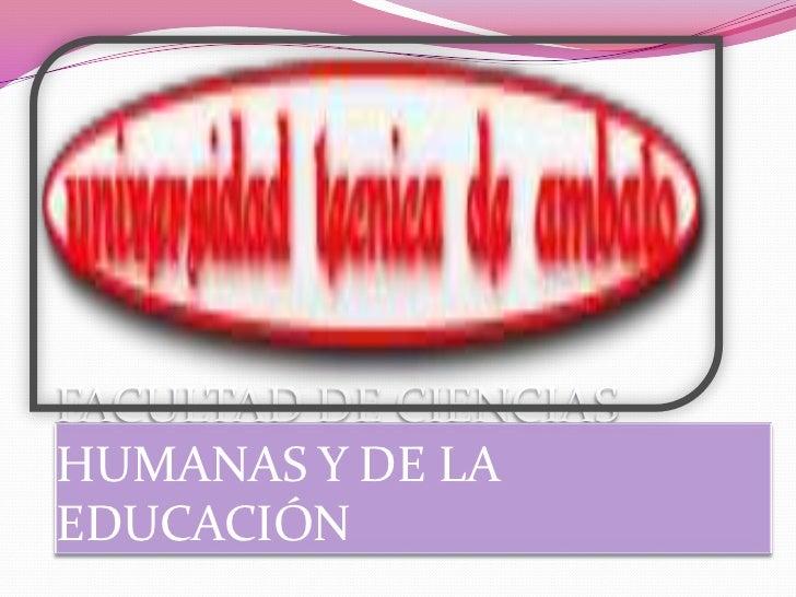 FACULTAD DE CIENCIASHUMANAS Y DE LA EDUCACIÓN<br />