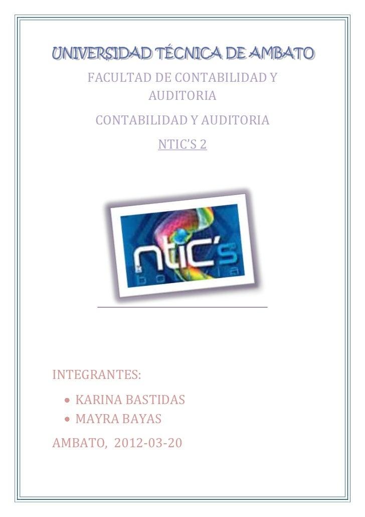 FACULTAD DE CONTABILIDAD Y            AUDITORIA     CONTABILIDAD Y AUDITORIA               NTIC'S 2INTEGRANTES:   KARINA B...