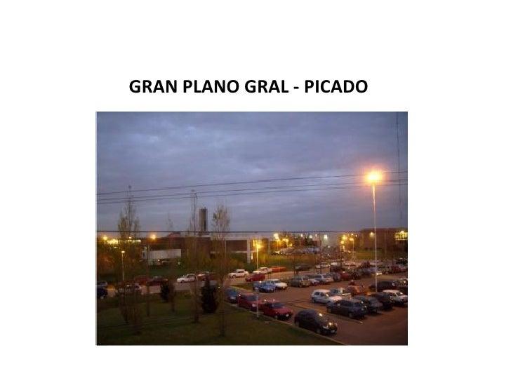 GRAN PLANO GRAL - PICADO
