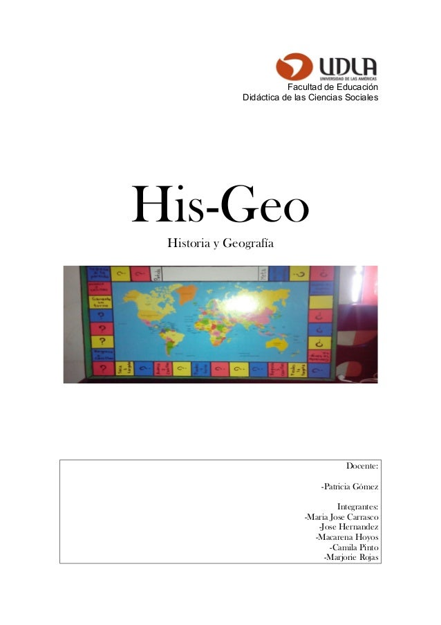 Facultad de Educación Didáctica de las Ciencias Sociales His-GeoHistoria y Geografía Docente: -Patricia Gómez Integrantes:...