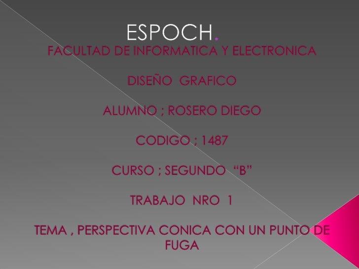 """ESPOCH. <br />FACULTAD DE INFORMATICA Y ELECTRONICADISEÑO  GRAFICOALUMNO ; ROSERO DIEGOCODIGO ; 1487CURSO ; SEGUNDO  """"B""""TR..."""