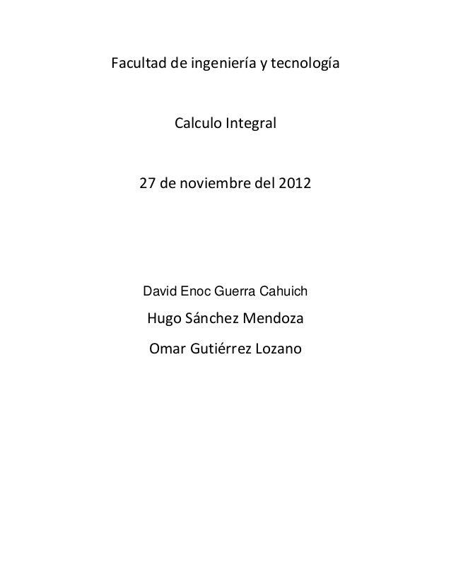Facultad de ingeniería y tecnologíaCalculo Integral27 de noviembre del 2012David Enoc Guerra CahuichHugo Sánchez MendozaOm...