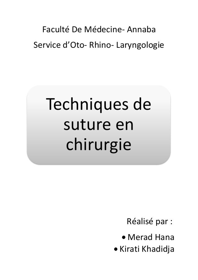 Faculté De Médecine- Annaba Service d'Oto- Rhino- Laryngologie  Techniques de suture en chirurgie  Réalisé par : Merad Han...