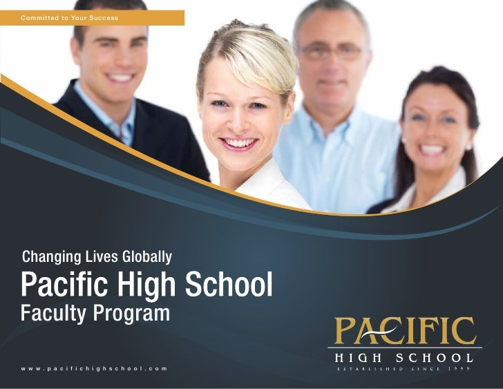 Committed to Your SuccessChanging Lives GloballyFaculty Programw w w . p a c i f i c h i g h s c h o o l . c o m